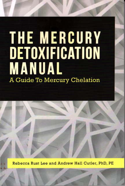 The Mercury Detoxification Manual: A Guide to Mercury Chelation